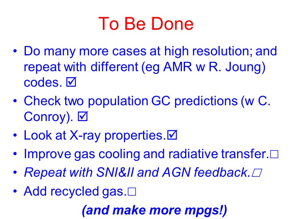 To Be Done Do many more cases at high resolution; and repeat with different (eg AMR w R.