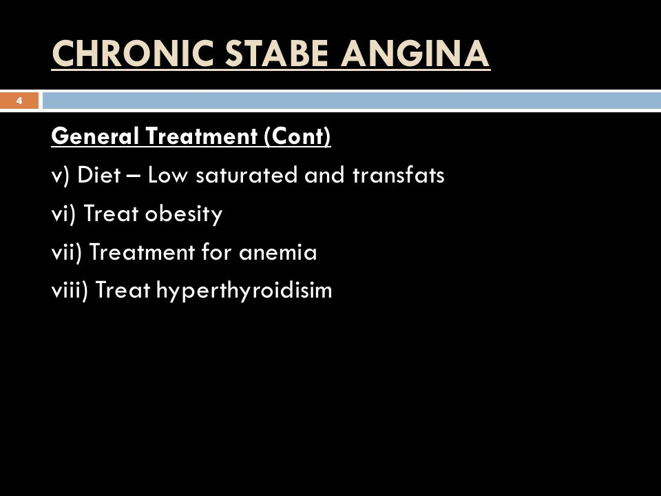 CHRONIC STABE ANGINA 4 General Treatment (Cont) v) Diet – Low saturated and transfats vi) Treat obesity vii) Treatment for anemia viii) Treat hyperthyroidisim