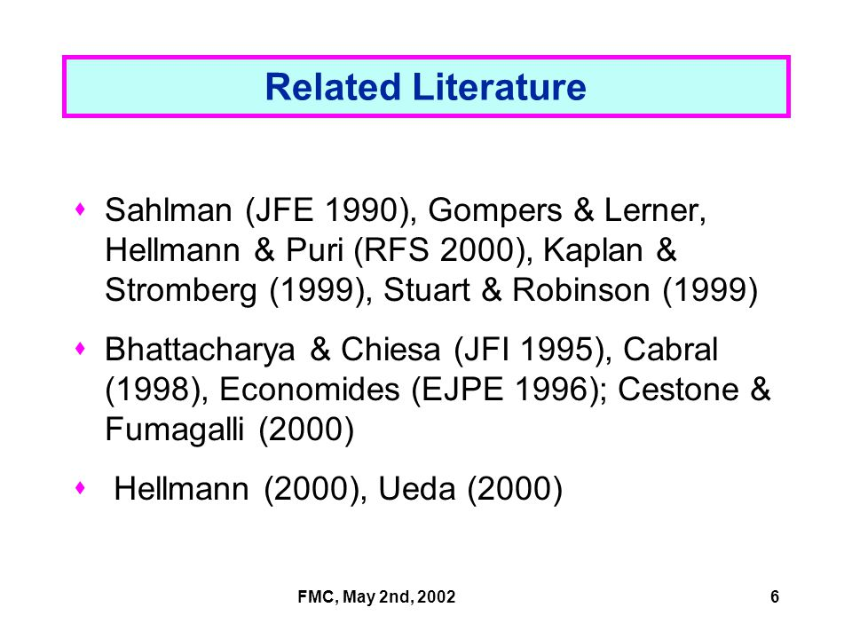 FMC, May 2nd, 20026 Related Literature  Sahlman (JFE 1990), Gompers & Lerner, Hellmann & Puri (RFS 2000), Kaplan & Stromberg (1999), Stuart & Robinso
