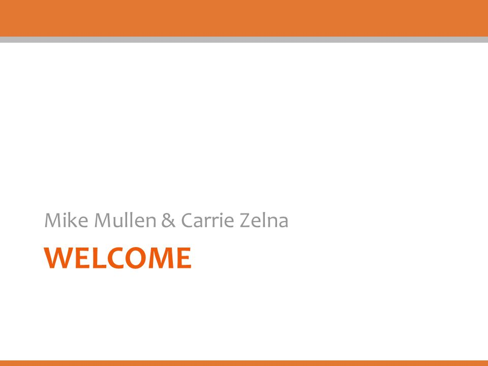 WELCOME Mike Mullen & Carrie Zelna