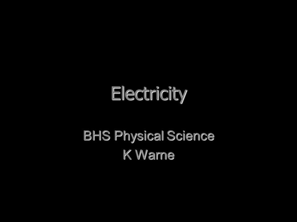Electricity BHS Physical Science K Warne