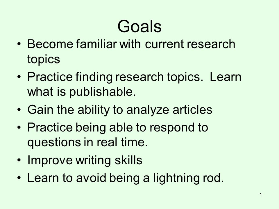 Goals Become familiar with current research topics Practice finding research topics.