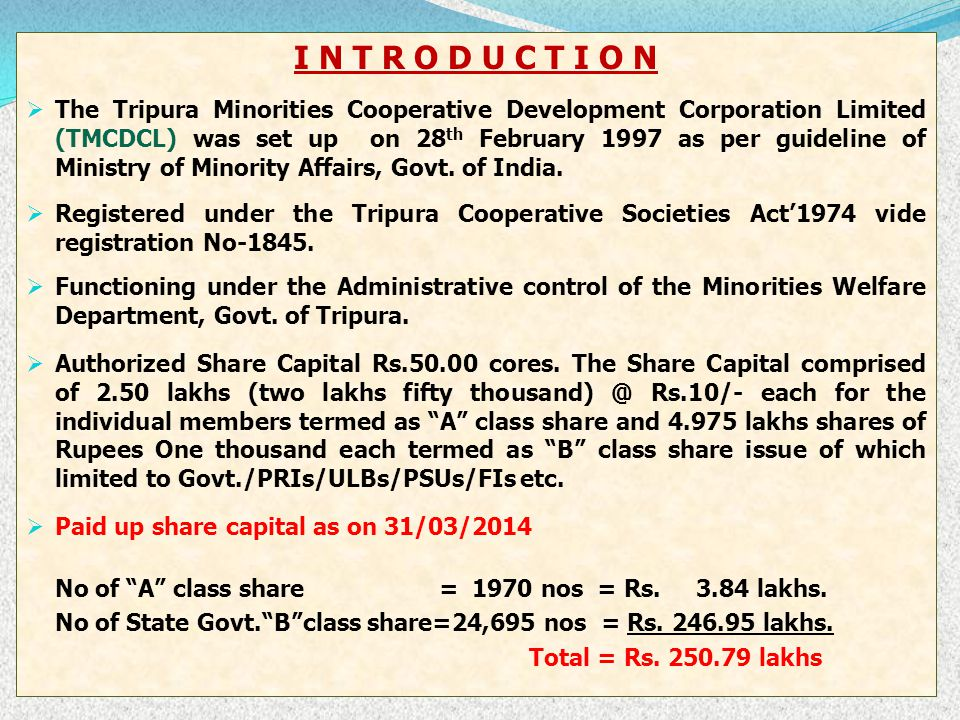 I N T R O D U C T I O N  The Tripura Minorities Cooperative Development Corporation Limited (TMCDCL) was set up on 28 th February 1997 as per guideli