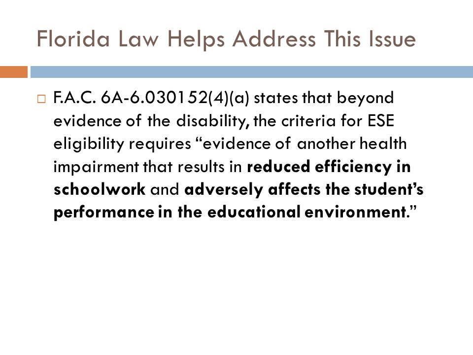 Florida Law Helps Address This Issue  F.A.C. 6A-6.030152(4)(a) states that beyond evidence of the disability, the criteria for ESE eligibility requir