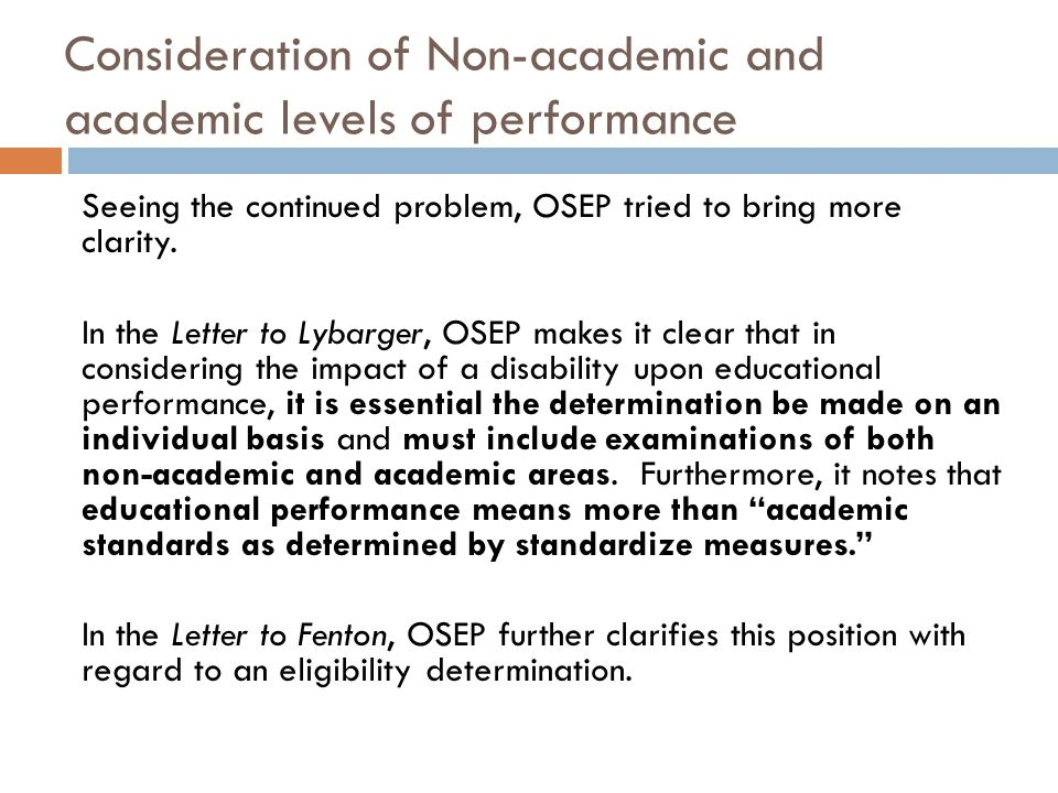 Consideration of Non-academic and academic levels of performance Seeing the continued problem, OSEP tried to bring more clarity. In the Letter to Lyba
