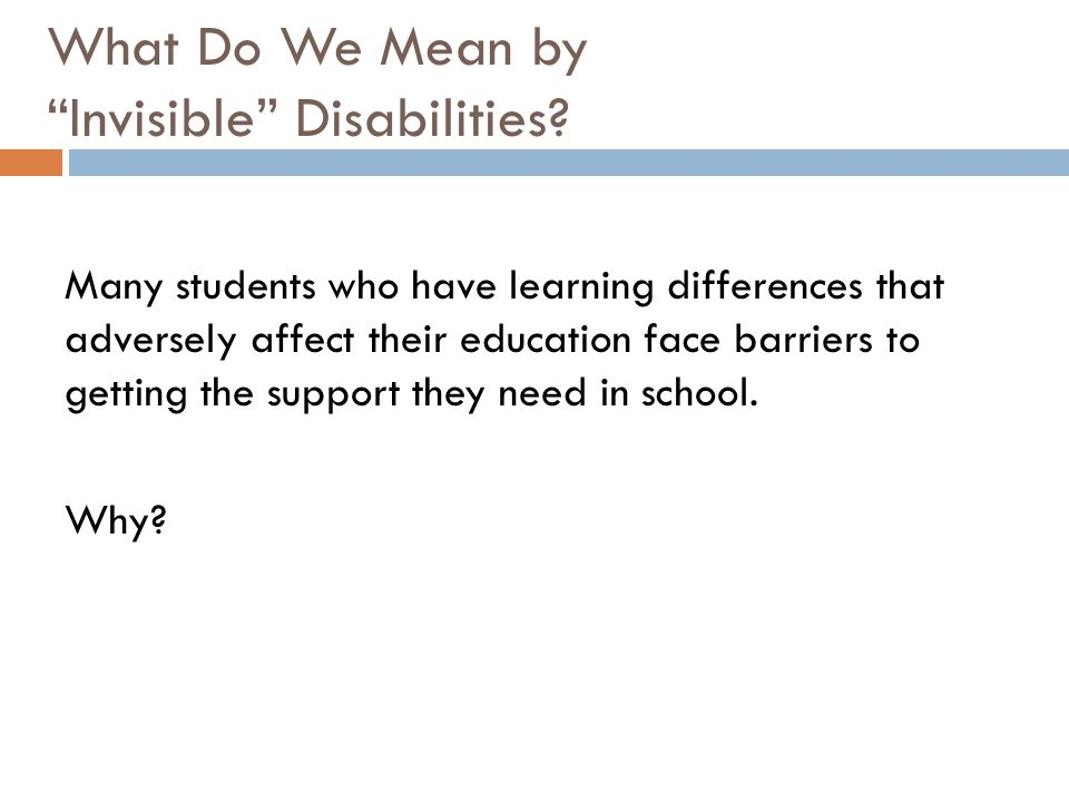 "What Do We Mean by ""Invisible"" Disabilities? Many students who have learning differences that adversely affect their education face barriers to gettin"