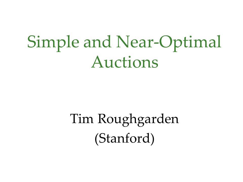 Simple and Near-Optimal Auctions Tim Roughgarden (Stanford)