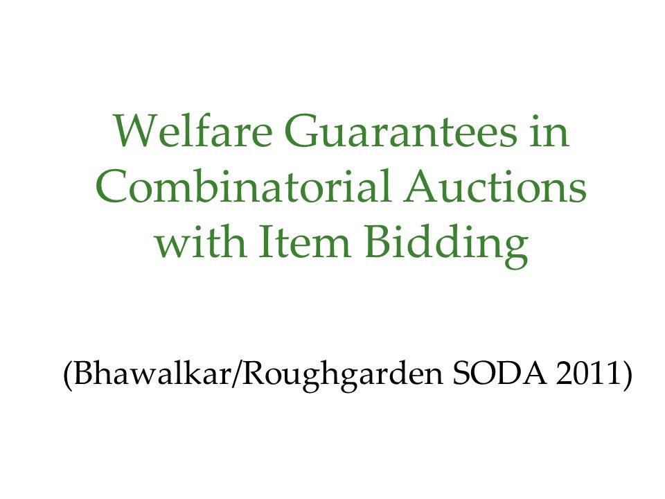 Welfare Guarantees in Combinatorial Auctions with Item Bidding (Bhawalkar/Roughgarden SODA 2011)