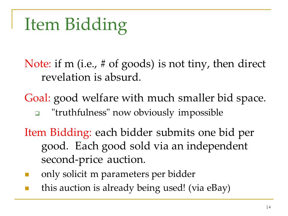 14 Item Bidding Note: if m (i.e., # of goods) is not tiny, then direct revelation is absurd.
