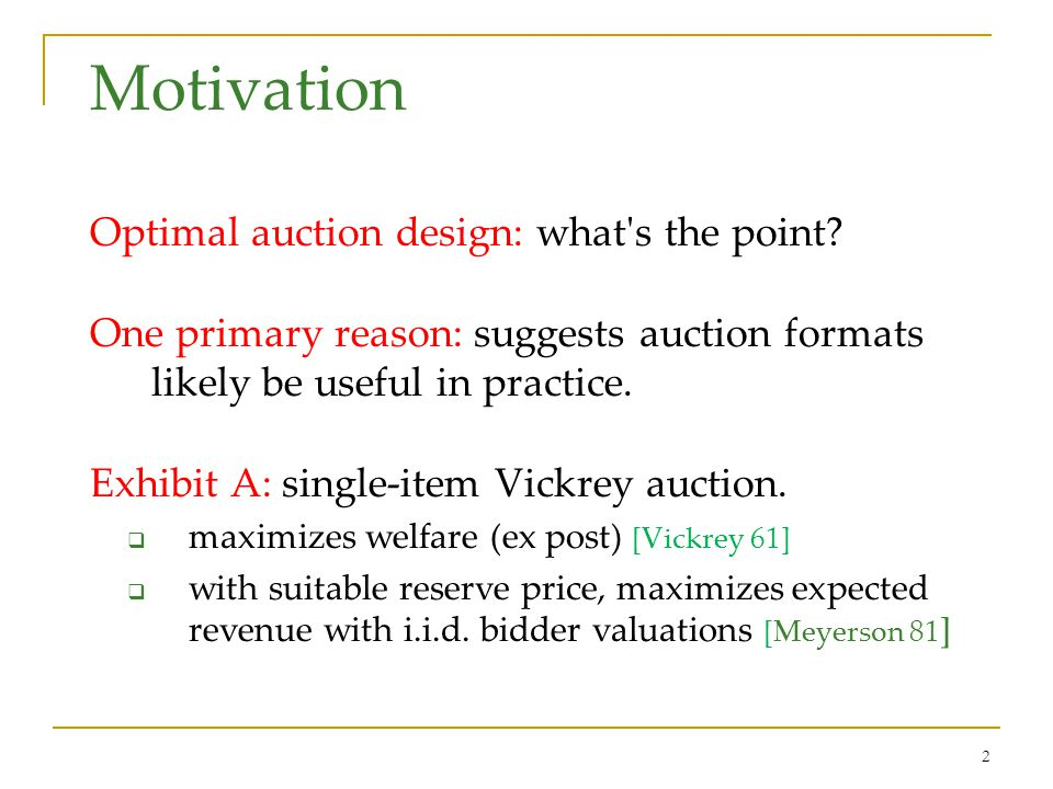 2 Motivation Optimal auction design: what s the point.