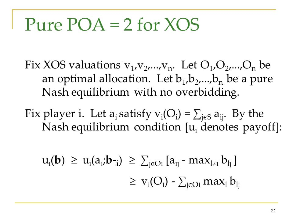 22 Pure POA = 2 for XOS Fix XOS valuations v 1,v 2,...,v n.