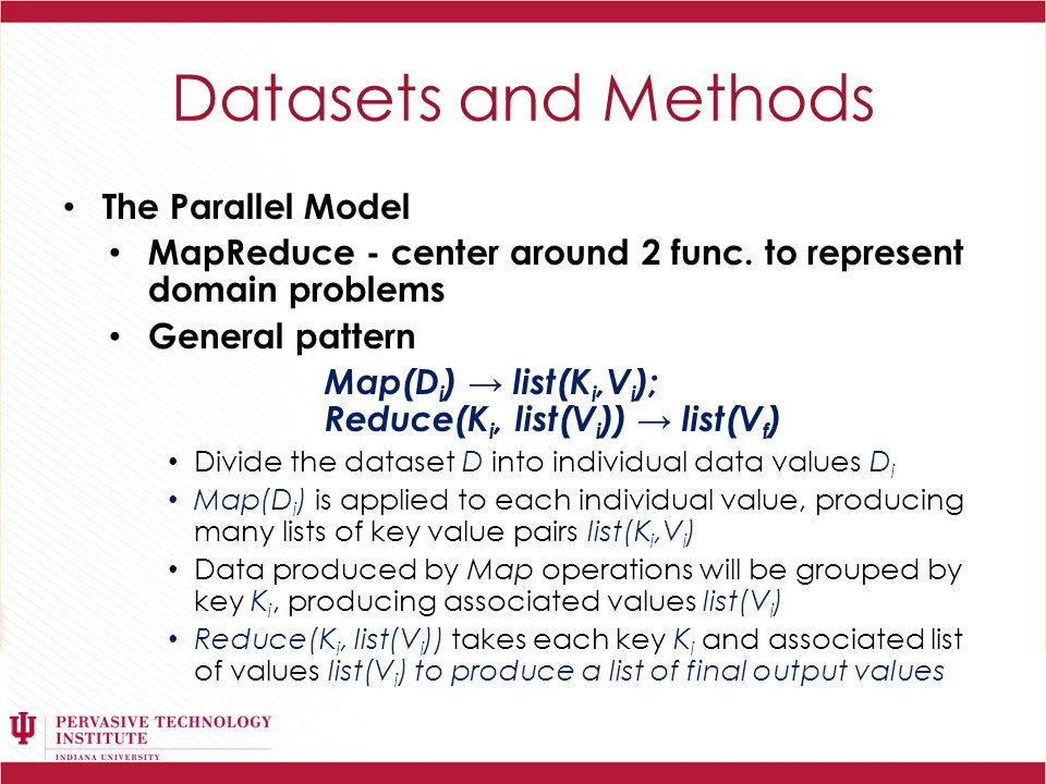 Datasets and Methods The Parallel Model MapReduce - center around 2 func.