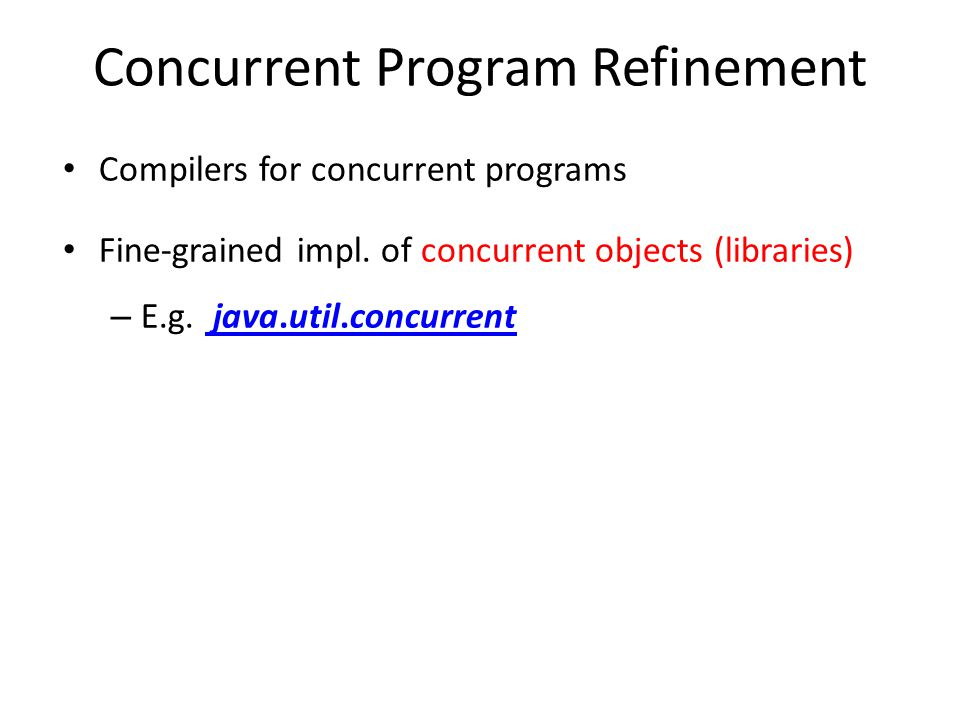 Concurrent Program Refinement Compilers for concurrent programs Fine-grained impl.