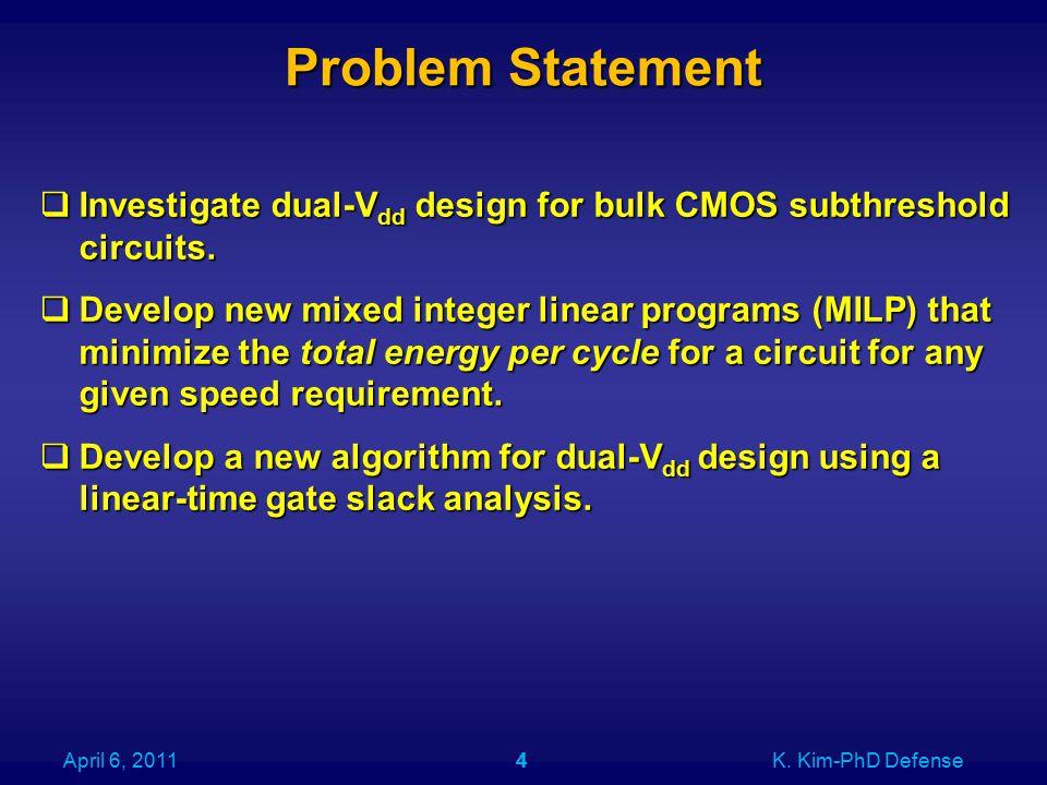 Problem Statement 4  Investigate dual-V dd design for bulk CMOS subthreshold circuits.