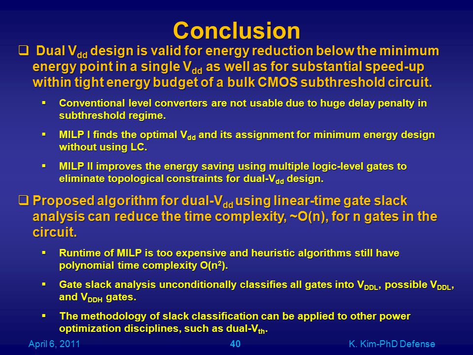 Conclusion  Dual V dd design is valid for energy reduction below the minimum energy point in a single V dd as well as for substantial speed-up within tight energy budget of a bulk CMOS subthreshold circuit.