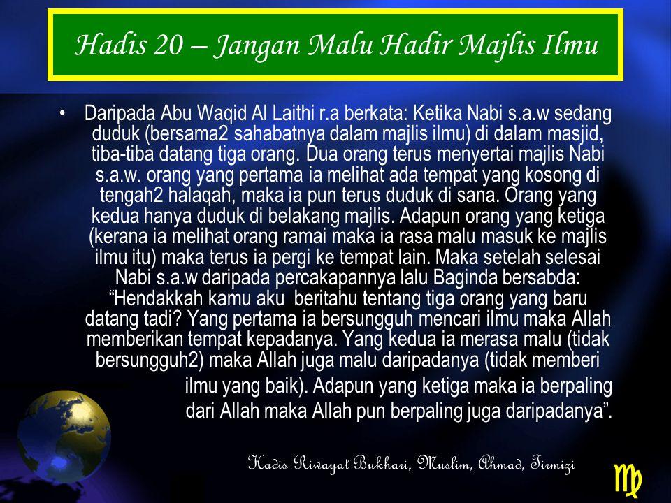 Hadis 20 – Jangan Malu Hadir Majlis Ilmu Daripada Abu Waqid Al Laithi r.a berkata: Ketika Nabi s.a.w sedang duduk (bersama2 sahabatnya dalam majlis ilmu) di dalam masjid, tiba-tiba datang tiga orang.