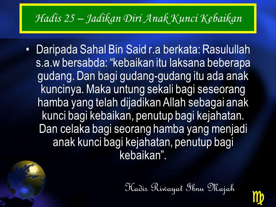 Hadis 25 – Jadikan Diri Anak Kunci Kebaikan Daripada Sahal Bin Said r.a berkata: Rasulullah s.a.w bersabda: kebaikan itu laksana beberapa gudang.