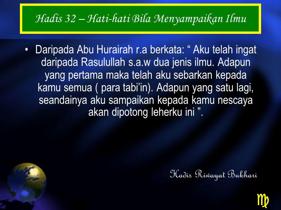 Hadis 32 – Hati-hati Bila Menyampaikan Ilmu Daripada Abu Hurairah r.a berkata: Aku telah ingat daripada Rasulullah s.a.w dua jenis ilmu.