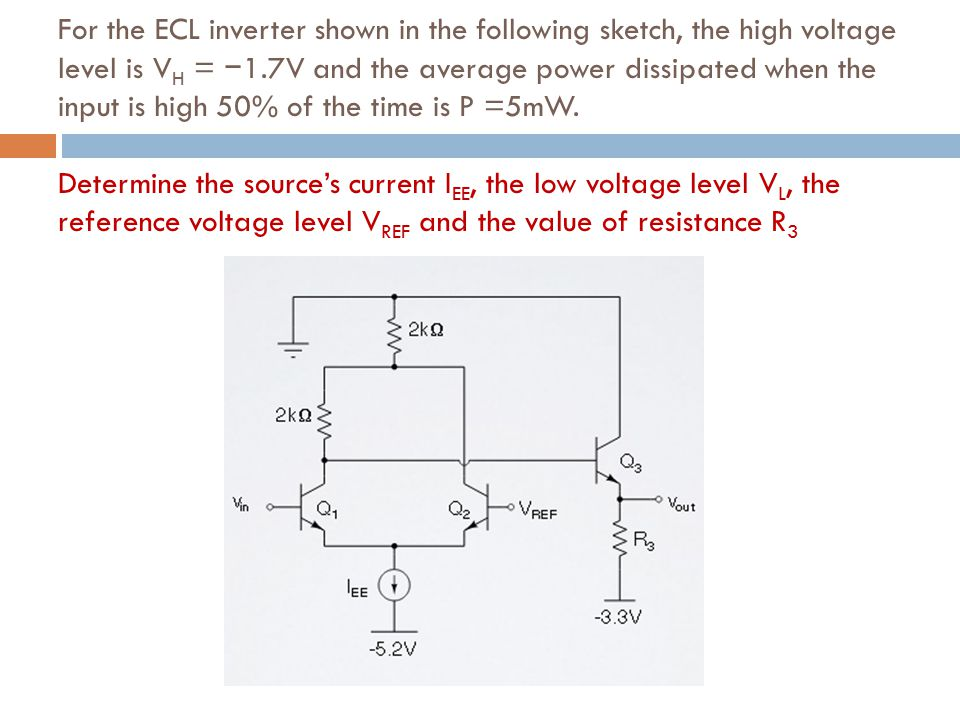 For the ECL inverter shown in the following sketch, the high voltage level is V H = − 1.7V and the average power dissipated when the input is high 50%