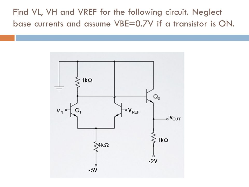 Find VL, VH and VREF for the following circuit. Neglect base currents and assume VBE=0.7V if a transistor is ON.