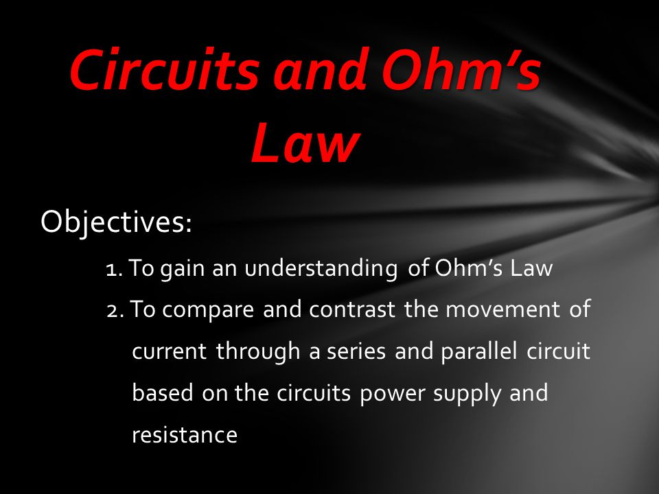 Objectives: 1. To gain an understanding of Ohm's Law 2.