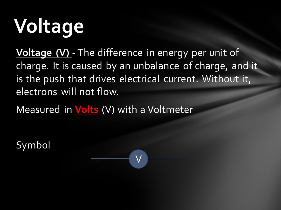 Voltage (V) - The difference in energy per unit of charge.