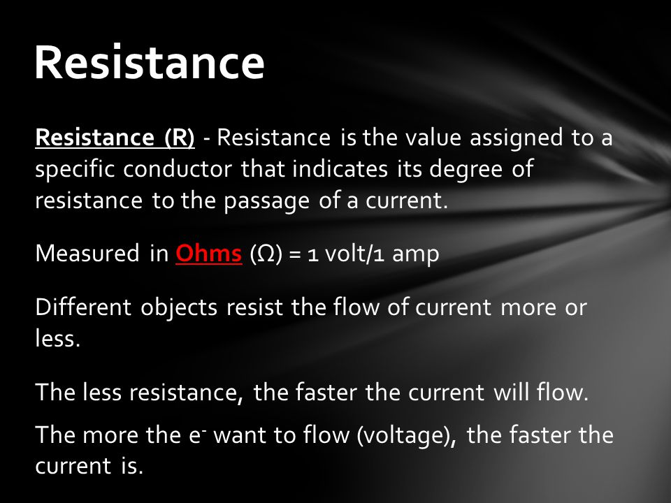 Resistance (R) - Resistance is the value assigned to a specific conductor that indicates its degree of resistance to the passage of a current.