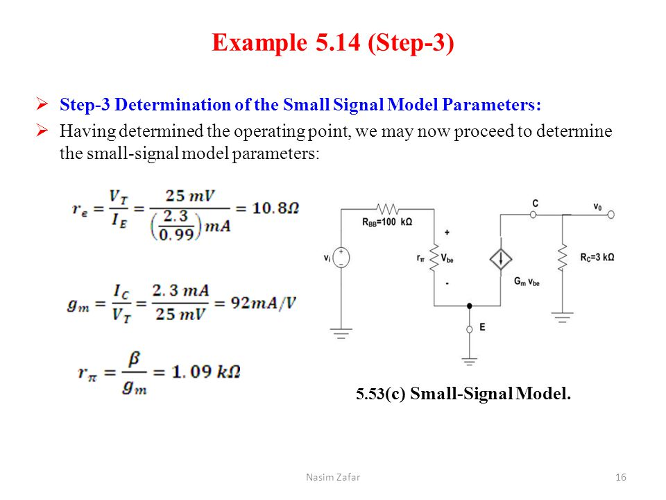 Example 5.14 (Step-3)  Step-3 Determination of the Small Signal Model Parameters:  Having determined the operating point, we may now proceed to dete