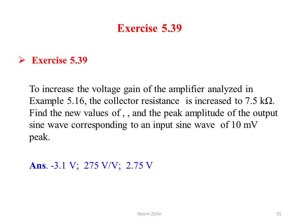 Exercise 5.39  Exercise 5.39 To increase the voltage gain of the amplifier analyzed in Example 5.16, the collector resistance is increased to 7.5 kΩ.