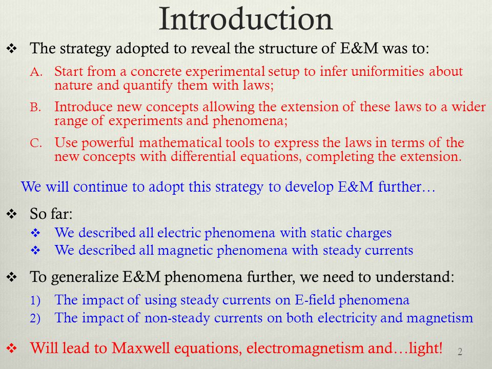 Introduction  The strategy adopted to reveal the structure of E&M was to: A. Start from a concrete experimental setup to infer uniformities about nat