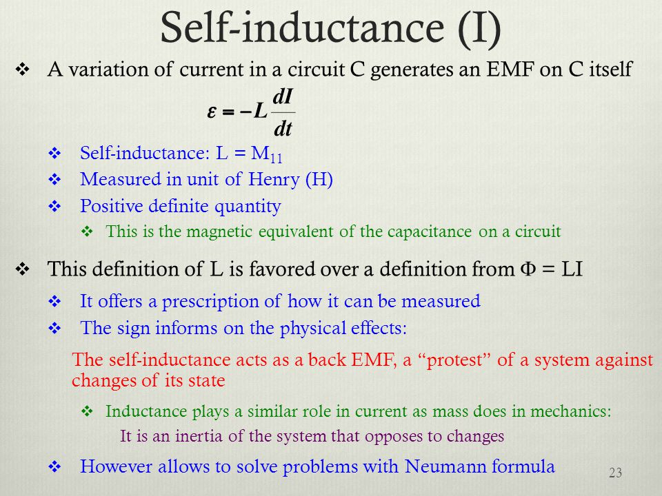 Self-inductance (I)  A variation of current in a circuit C generates an EMF on C itself  Self-inductance: L = M 11  Measured in unit of Henry (H) 