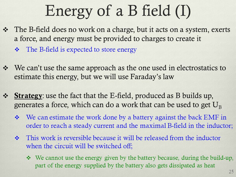 Energy of a B field (I)  The B-field does no work on a charge, but it acts on a system, exerts a force, and energy must be provided to charges to cre