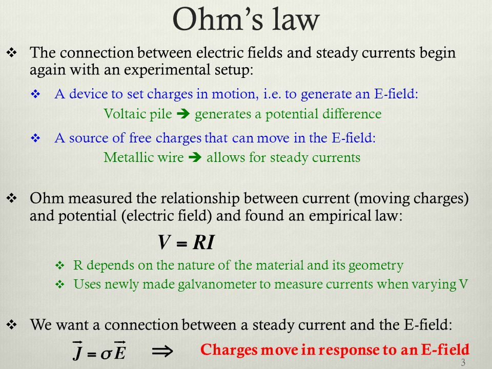 Ohm's law  The connection between electric fields and steady currents begin again with an experimental setup:  A device to set charges in motion, i.