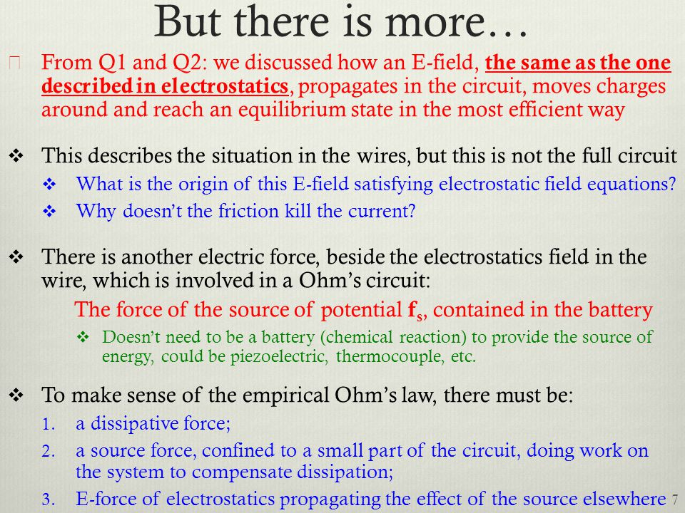 But there is more… ★ From Q1 and Q2: we discussed how an E-field, the same as the one described in electrostatics, propagates in the circuit, moves ch