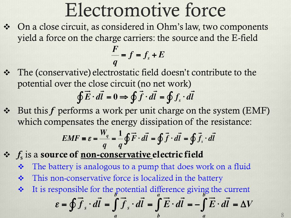 Electromotive force  On a close circuit, as considered in Ohm's law, two components yield a force on the charge carriers: the source and the E-field