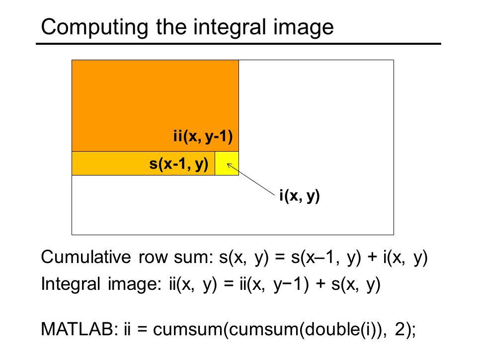 Computing the integral image Cumulative row sum: s(x, y) = s(x–1, y) + i(x, y) Integral image: ii(x, y) = ii(x, y−1) + s(x, y) ii(x, y-1) s(x-1, y) i(