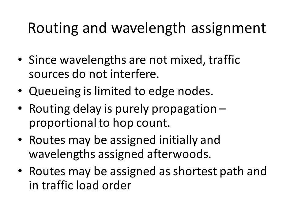 Routing and wavelength assignment Since wavelengths are not mixed, traffic sources do not interfere.