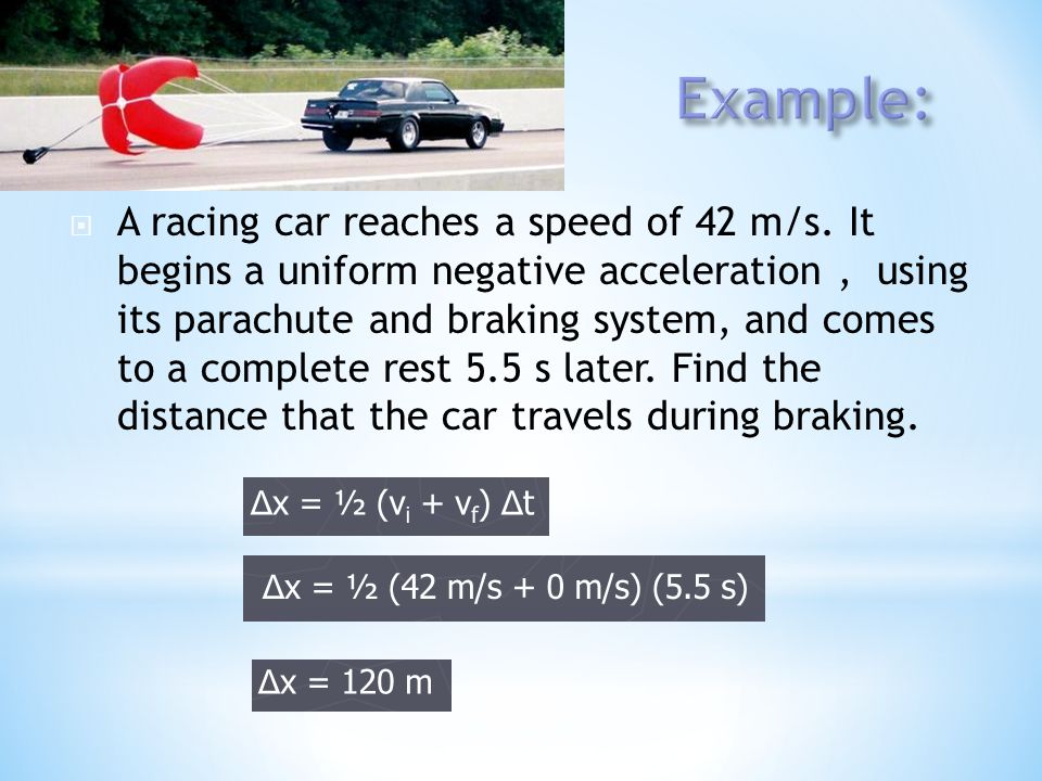  A racing car reaches a speed of 42 m/s. It begins a uniform negative acceleration, using its parachute and braking system, and comes to a complete r