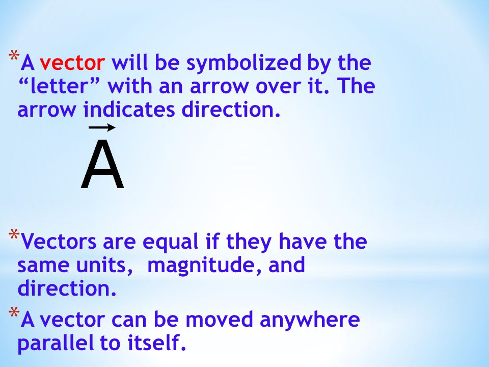 """* A vector will be symbolized by the """"letter"""" with an arrow over it. The arrow indicates direction. * Vectors are equal if they have the same units, m"""