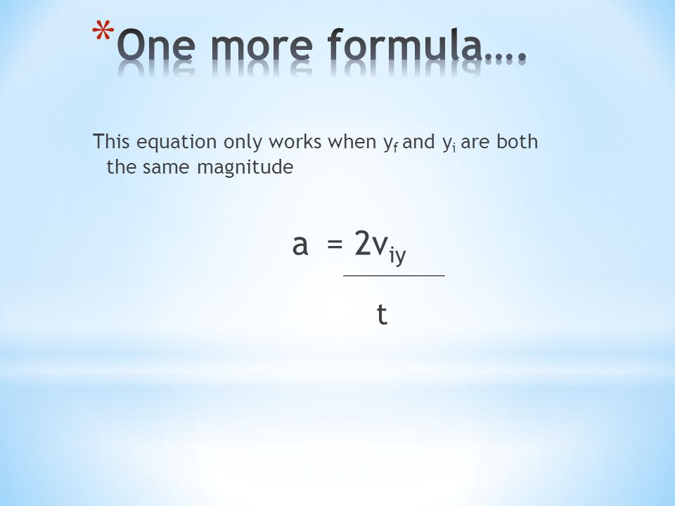 This equation only works when y f and y i are both the same magnitude a = 2v iy t