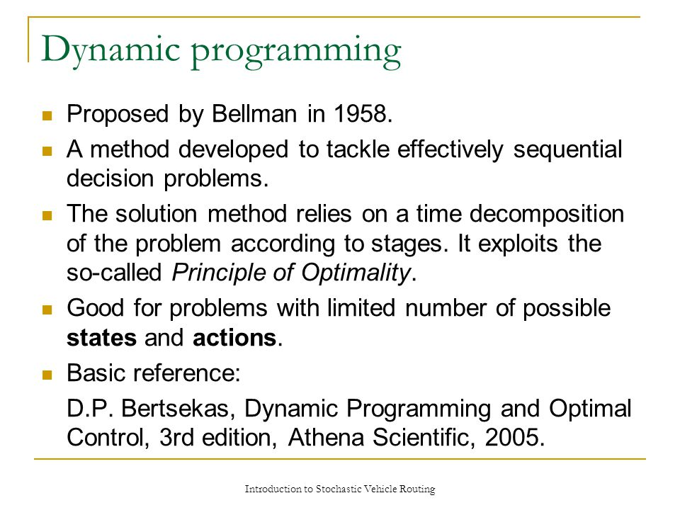 Dynamic programming Proposed by Bellman in 1958.