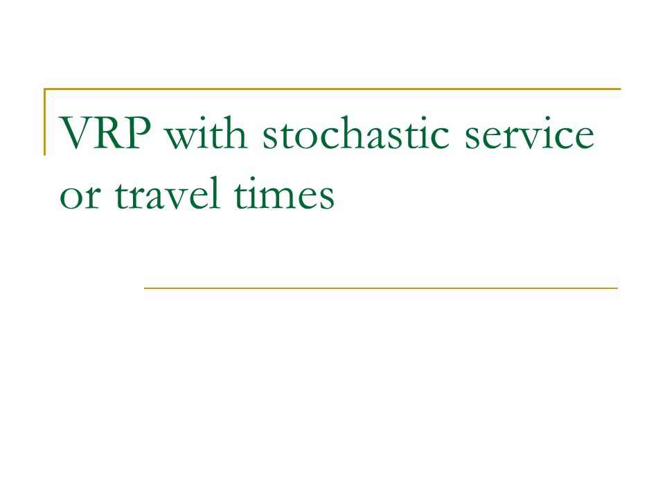 VRP with stochastic service or travel times