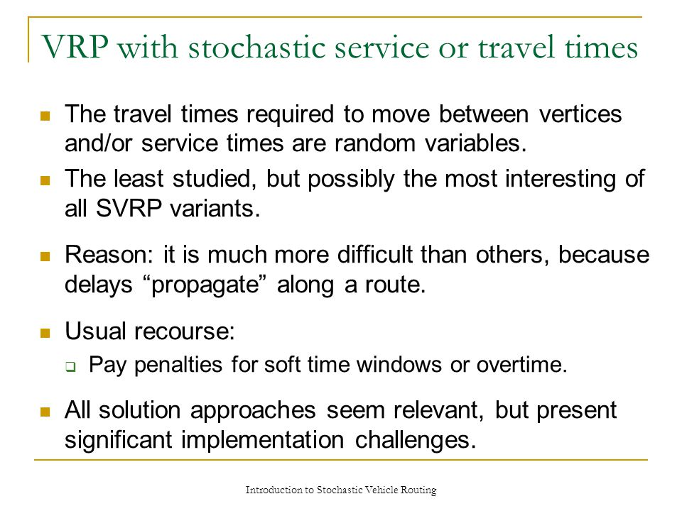 The travel times required to move between vertices and/or service times are random variables. The least studied, but possibly the most interesting of