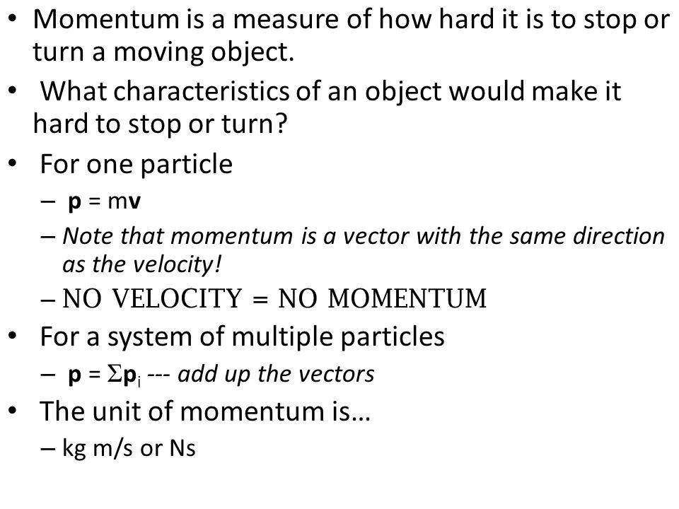 Momentum is a measure of how hard it is to stop or turn a moving object. What characteristics of an object would make it hard to stop or turn? For one