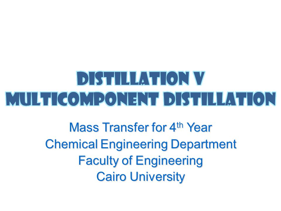 Mass Transfer for 4 th Year Chemical Engineering Department Faculty of Engineering Cairo University