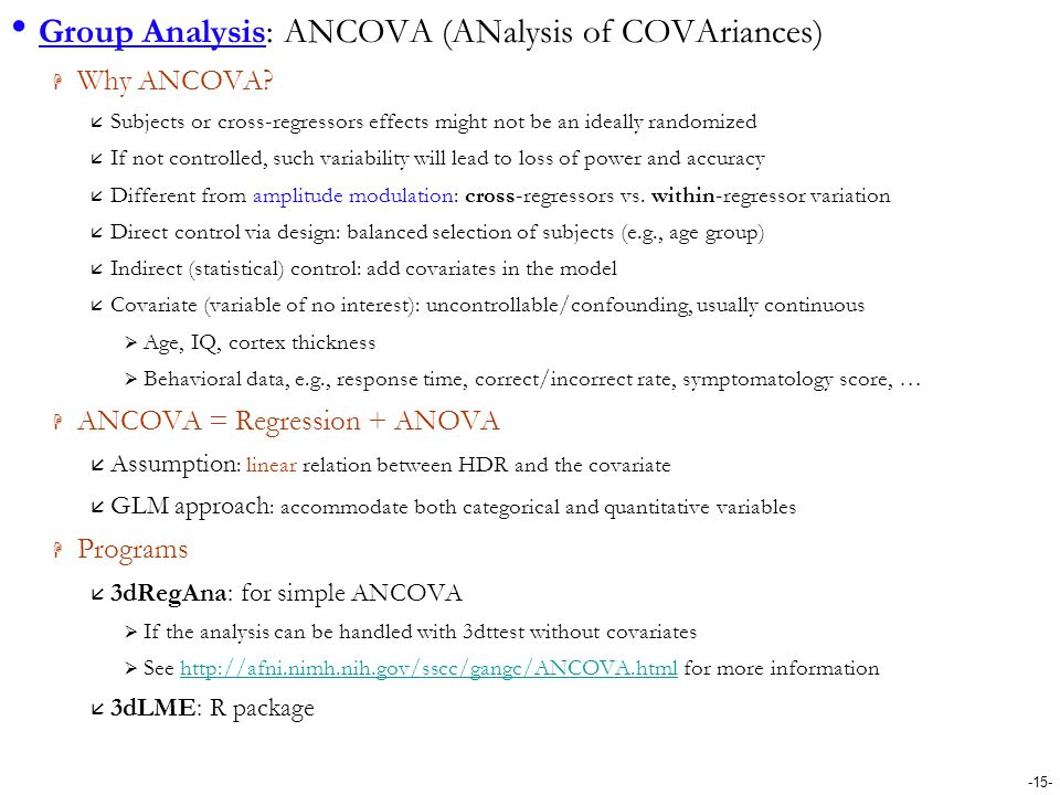 -15- Group Analysis: ANCOVA (ANalysis of COVAriances)  Why ANCOVA?  Subjects or cross-regressors effects might not be an ideally randomized  If not