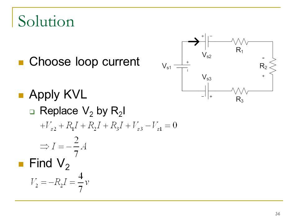 36 Solution Choose loop current Apply KVL  Replace V 2 by R 2 I Find V 2
