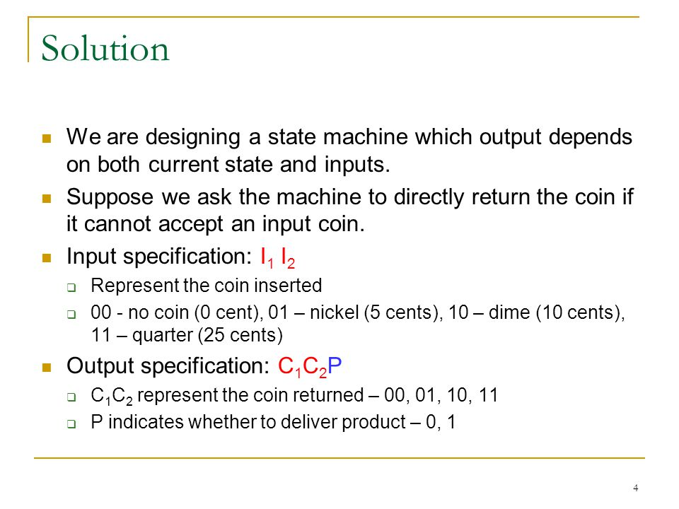 Solution We are designing a state machine which output depends on both current state and inputs.