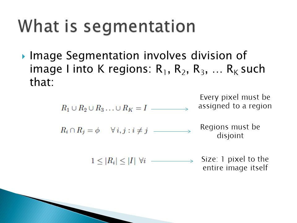 Some of the popular image segmentation approaches are:  Split and Merge approaches  Mean Shift and k-means  Spectral theory and normalized cuts  Minimum spanning tree