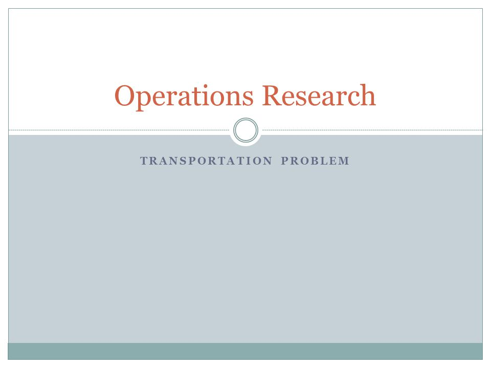 TRANSPORTATION PROBLEM Operations Research